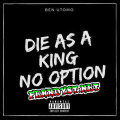 Ben Utomo - Die As A King No Option (Full Album 2017)