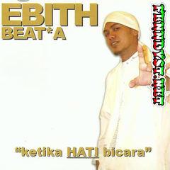 Ebith Beat A - Ketika Hati Bicara (Full Album 2007)
