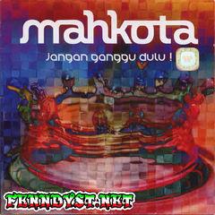 Mahkota - Jangan Ganggu Dulu (Full Album 2009)