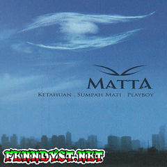 Matta - Ketahuan . Sumpah Mati . Playboy (Full Album 2007)